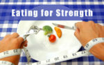 Eating for Strength – What, When and Why to Eat